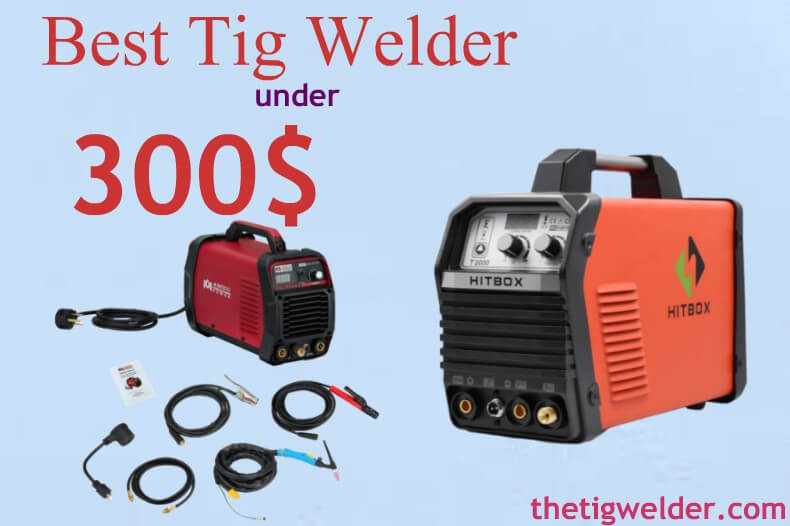 Best Tig Welder under 300$