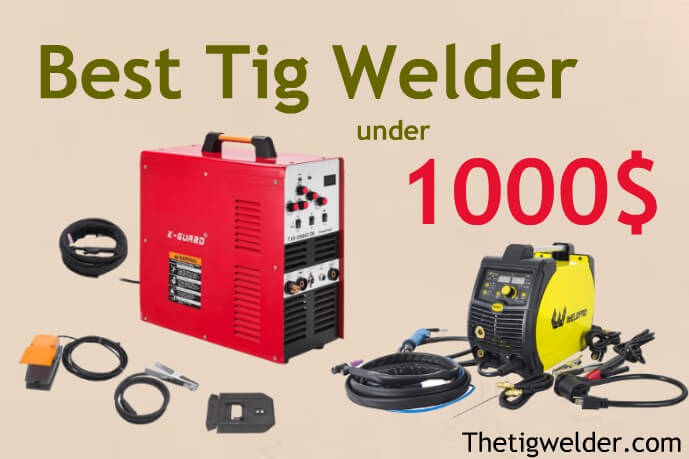 Best Tig Welder under 1000$