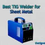 Best TIG Welder for Sheet Metal (Good For Thin Sheet Metal & Roll Cages)