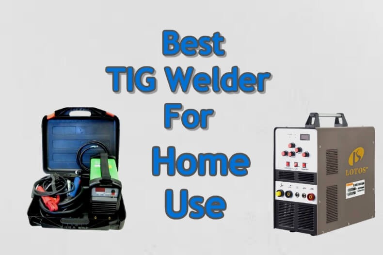 Best Tig Welder for Home use