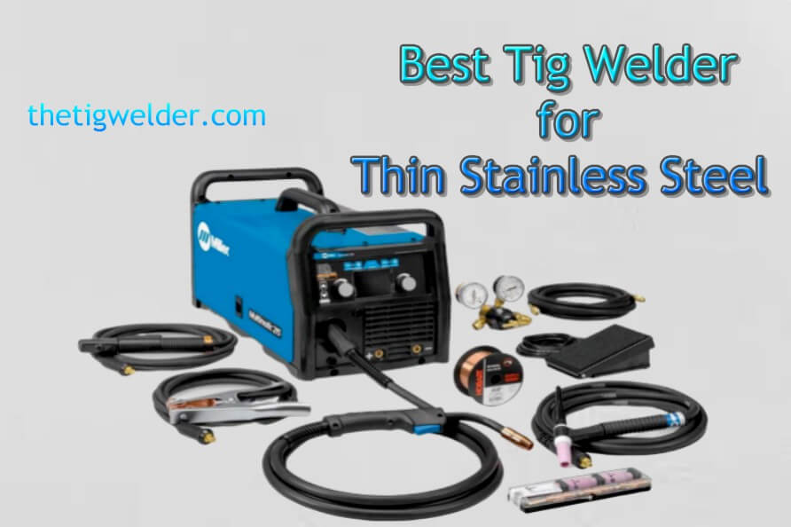 Best Miller Tig Welder for Thin Stainless Steel