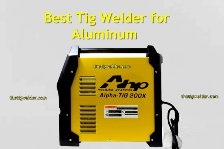 Best Tig Welder for Aluminum, 110v 220v Tig Welder, TIG Welder for Welding Work