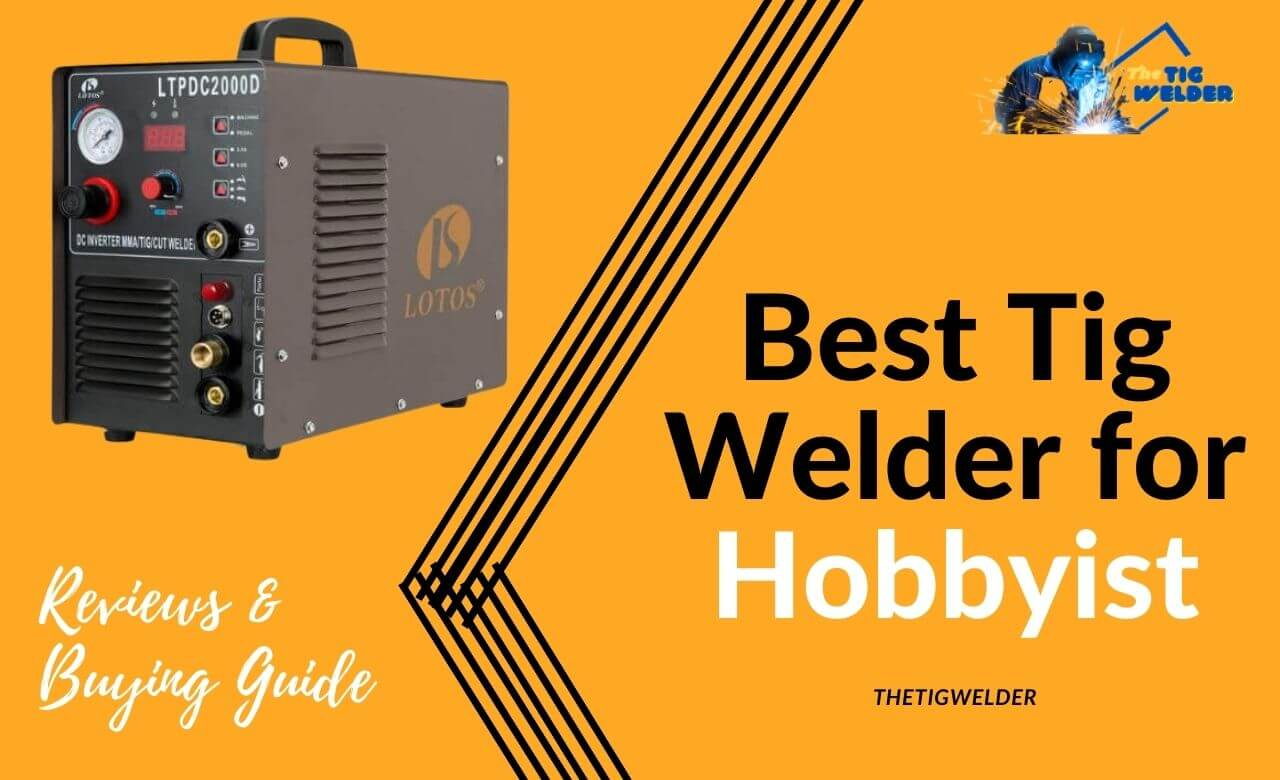 Best Tig Welder for Hobbyist