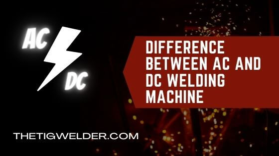 Difference Between AC and DC Welding Machine