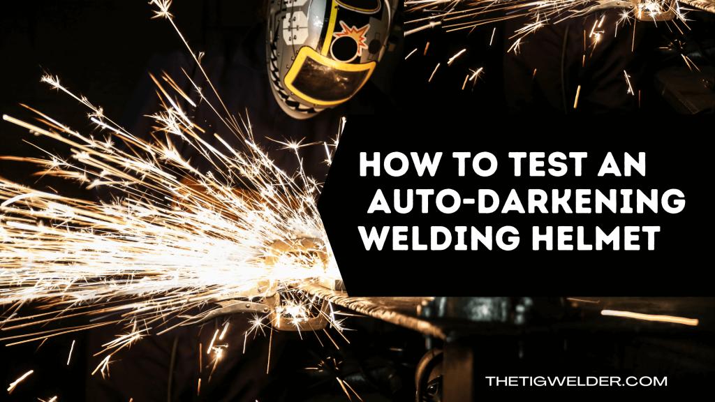 How to Test an Auto-Darkening Welding Helmet